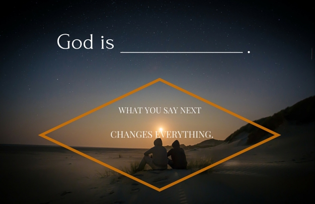 God is ______