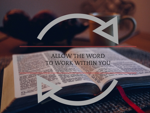 Allow the word to work within you